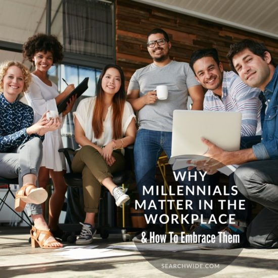 Why Millennials Matter in the Worplace and how to embrace them