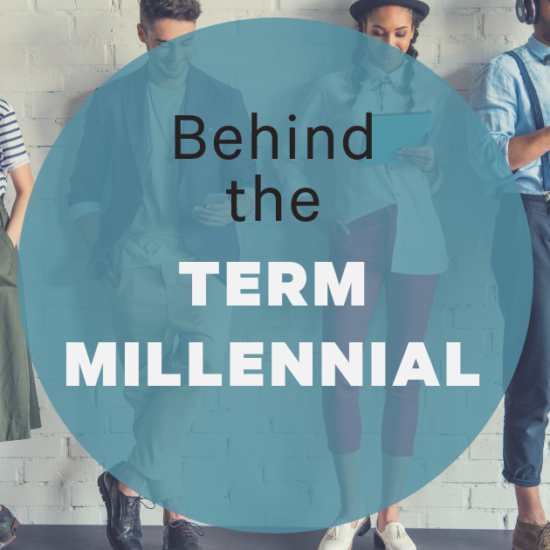 Behind the Term Millennial